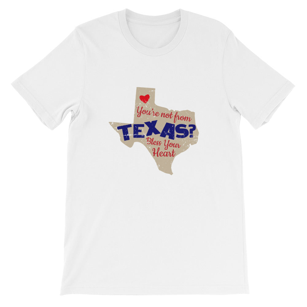 You're Not From Texas Bless Your Heart Funny Texas Shirt