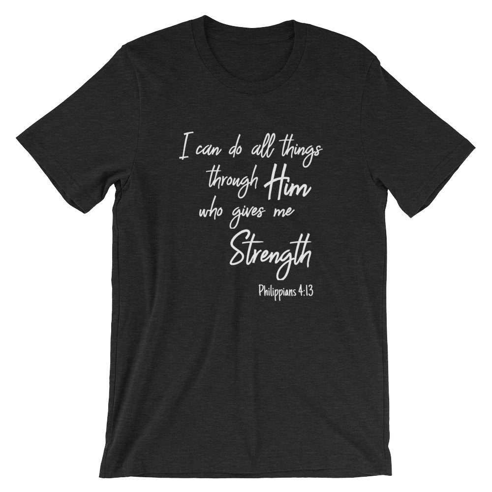 I Can Do All Things Through Him Who Gives Me Strength Bible Verse Praise Inspirational Christian Faith Scripture T-Shirt for Religious Gifts