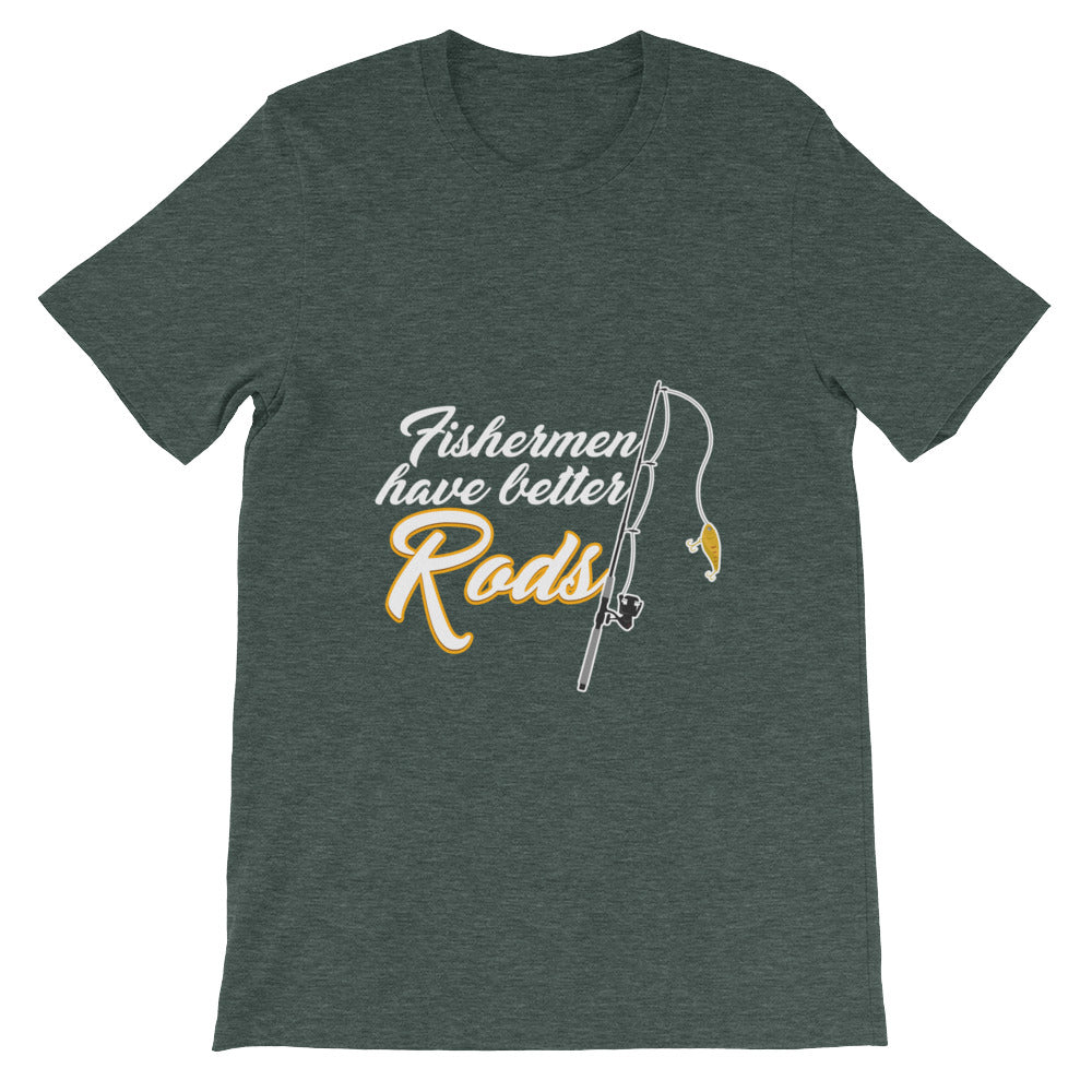 Fishermen Have Better Rods Funny Fishing Shirt for Men & Women - Great Fishermens Gifts