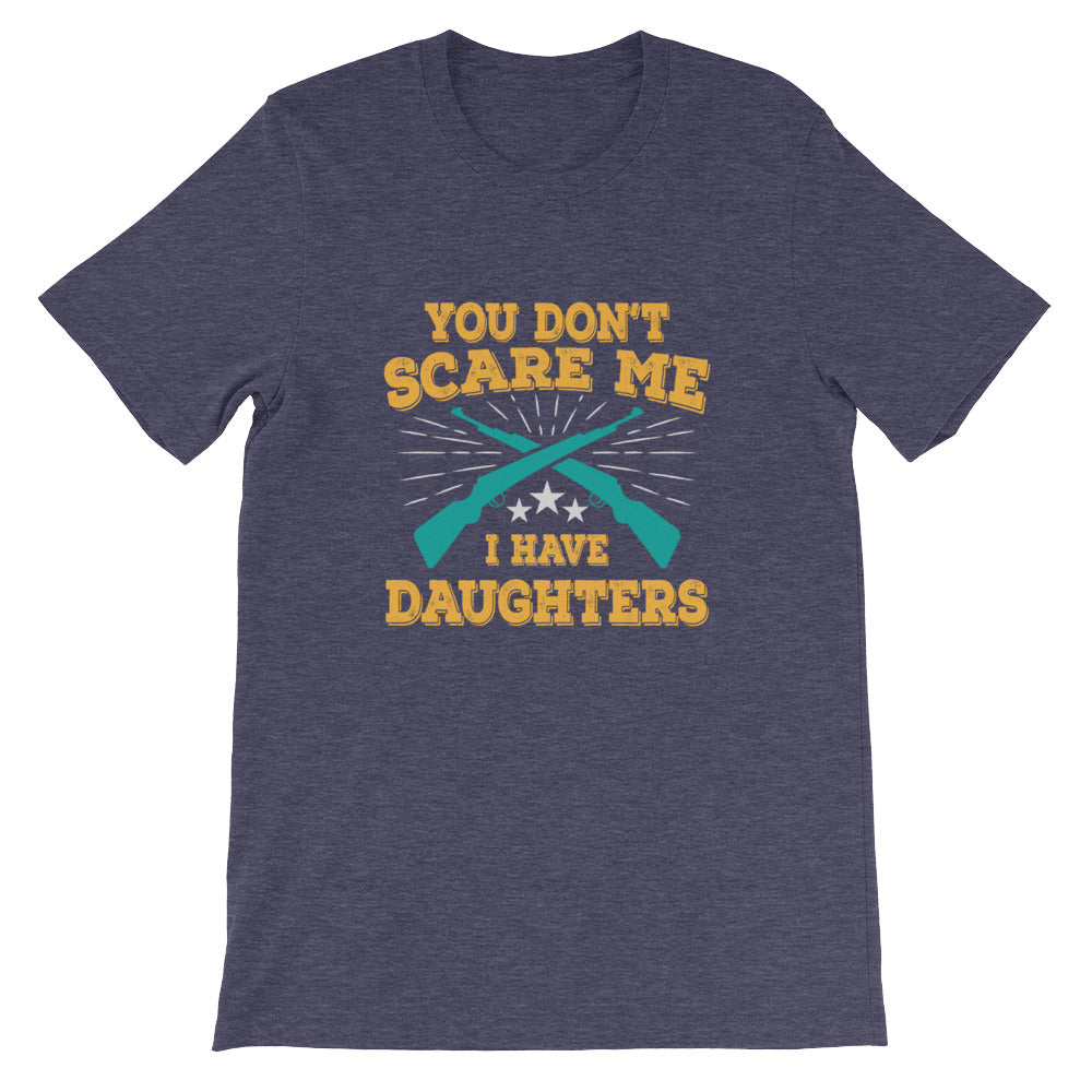 You Don't Scare Me I Have Daughters Funny Dad Shirt - Great for Dad Gifts or Father's Day Gifts