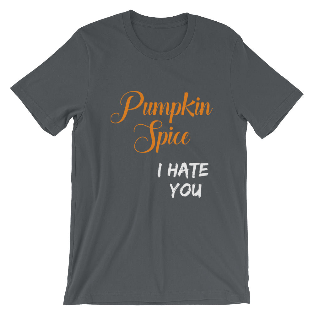 Pumpkin Spice I Hate You  T-Shirt for Thanksgiving Autumn or Fall Gifts and Anti-Pumpkin Spice Pumpkin Spice Haters