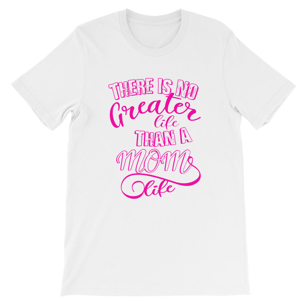 There Is No Greater Life Than A Mom Life Tshirt for a great Mom Gift