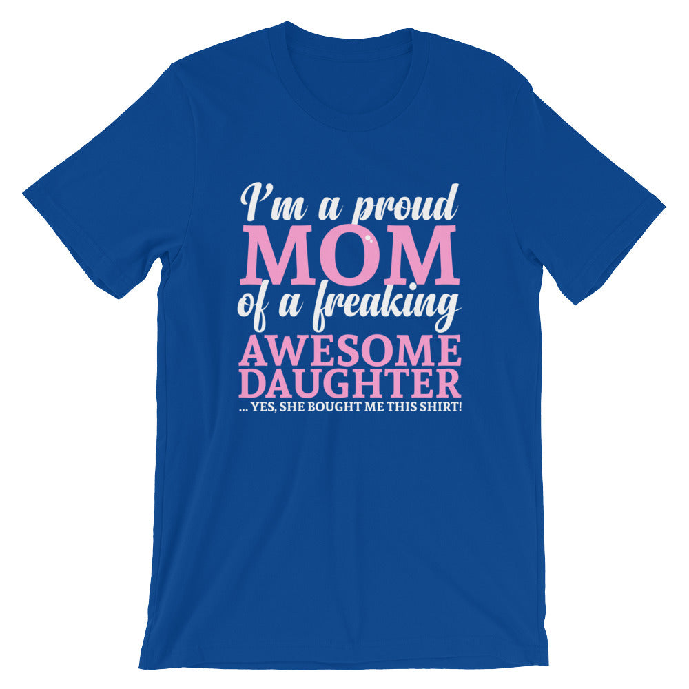 I'm a Proud Mom of a Freaking Awesome Daughter T-shirt for Women makes a perfect Mother's Day gift!