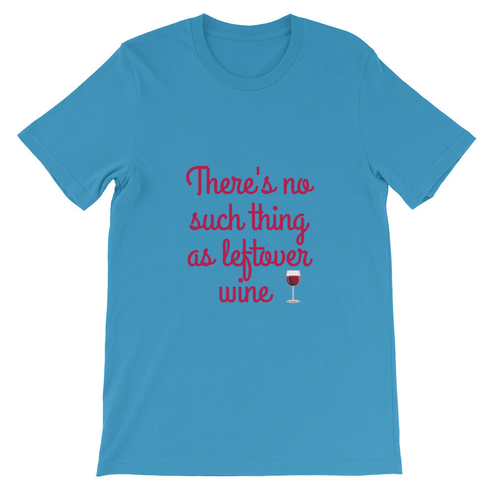 There's No Such Thing As Leftover Wine Drinking Shirt for Men and Women - Perfect Wine Lovers Gift