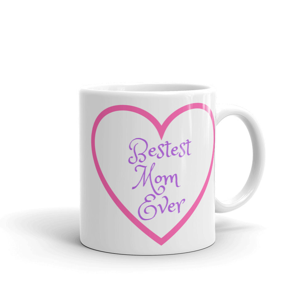 Bestest Mom Ever Coffee Mug for the best Mother in your world!