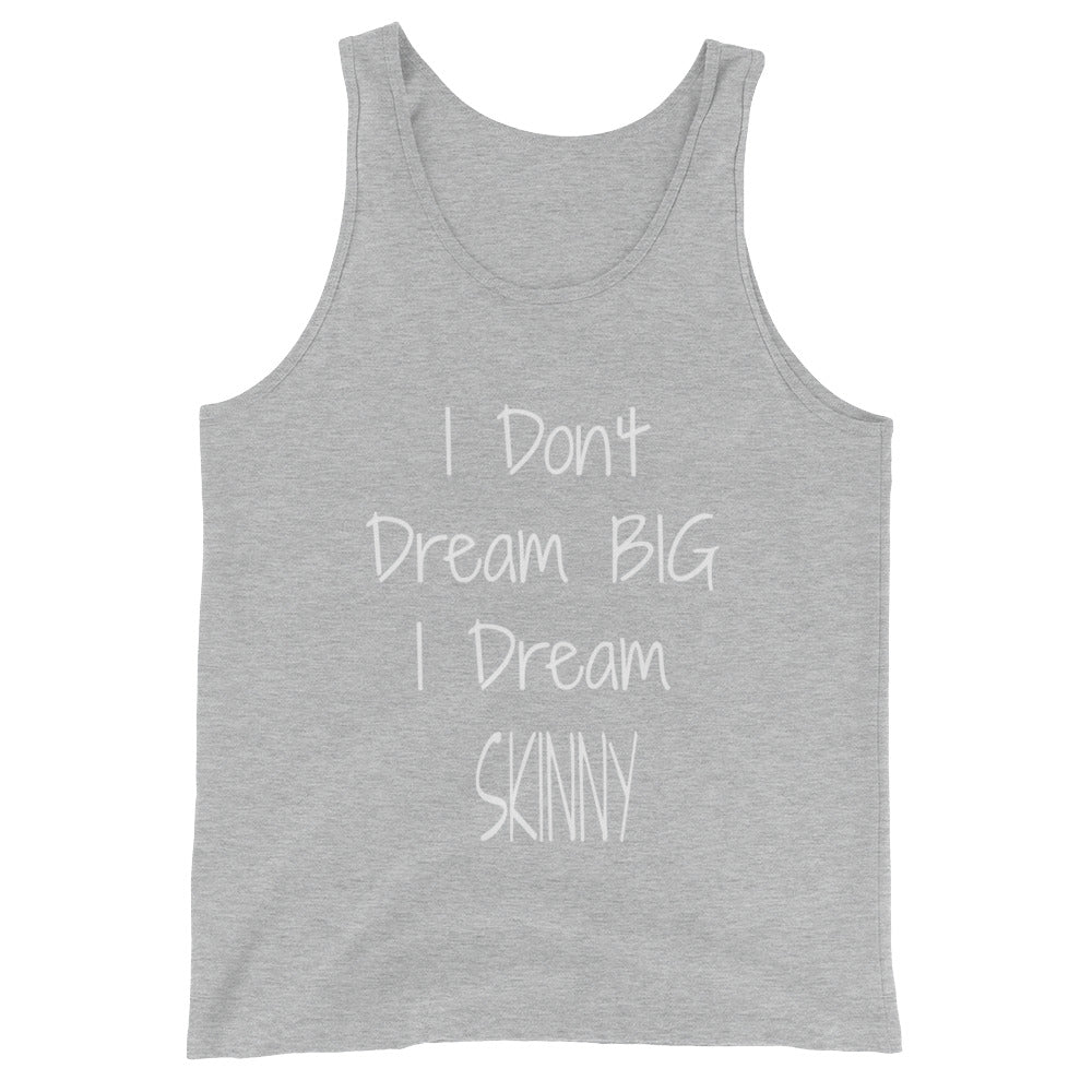 I Don't Dream Big I Dream Skinny Funny Tank Top Shirts Graphic Tanks Tees for Men and Women