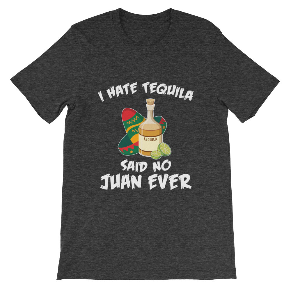 I Hate Tequila Said No Juan Ever Funny Mexican T-shirt perfect for Cinco de Mayo