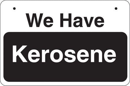 "Aluminum Bracket Sign- ""We Have Kerosene"""