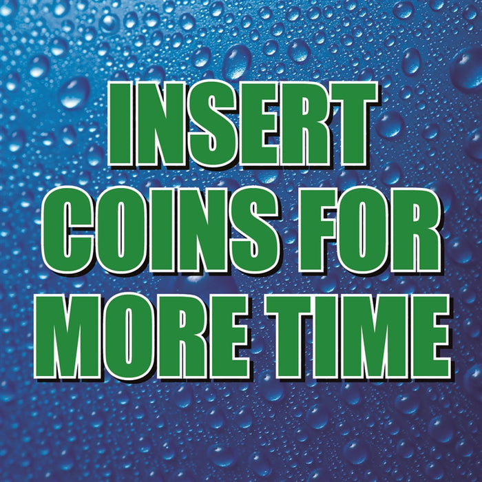 "Insert Coins For More Time- 12""w x 12""h Square Sign"