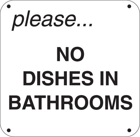 "Aluminum Sign- ""Please No Dishes In Bathrooms"""