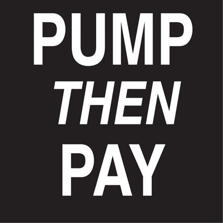 "Pump Then Pay- 6""w x 6""h Decal"
