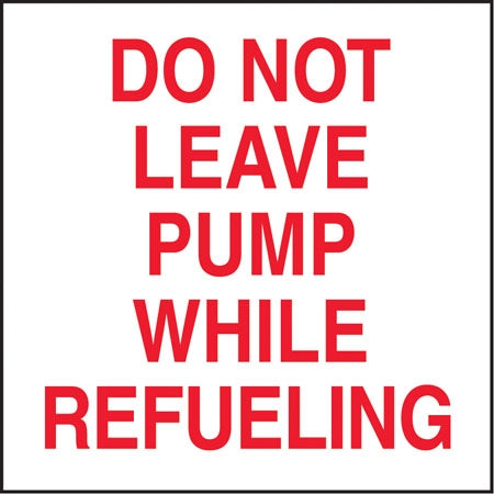 "Do Not Leave Pump While Refueling- 6""w x 6""h Decal"