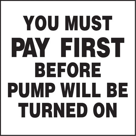 """You Must Pay First Before Pump Will Be Turned On"" Decal"