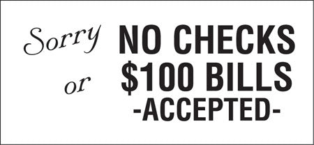 "No Checks Or $100 Bills Accepted- 13"" w x 6"" h Decal"