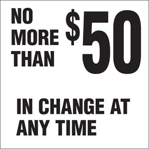 "No More Than $50 In Change At Any Time- 6""w x 6""h Decal"