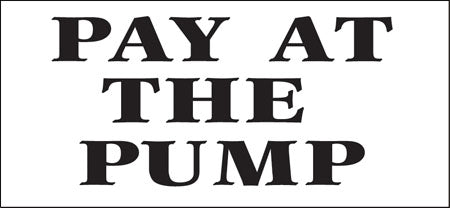 "Pay At The Pump- 13""w x 6""h Decal"