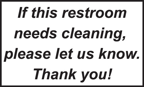 "If This Restroom Needs Cleaning- 5""w x 3""h Decal"
