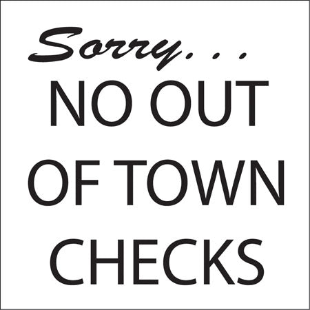 "Sorry No Out Of Town Checks- 6""w x 5""h Decal"