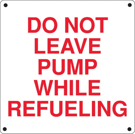 """Do Not Leave Pump While Refueling:"" Aluminum Sign"