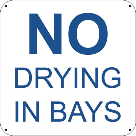 "No Drying In Bays- 6""w x 6""h Aluminum Sign"