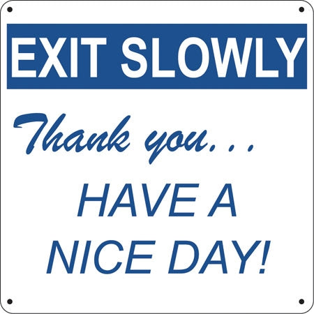 "Exit Slowly Thank You- 12""w x 12""h Aluminum Sign"