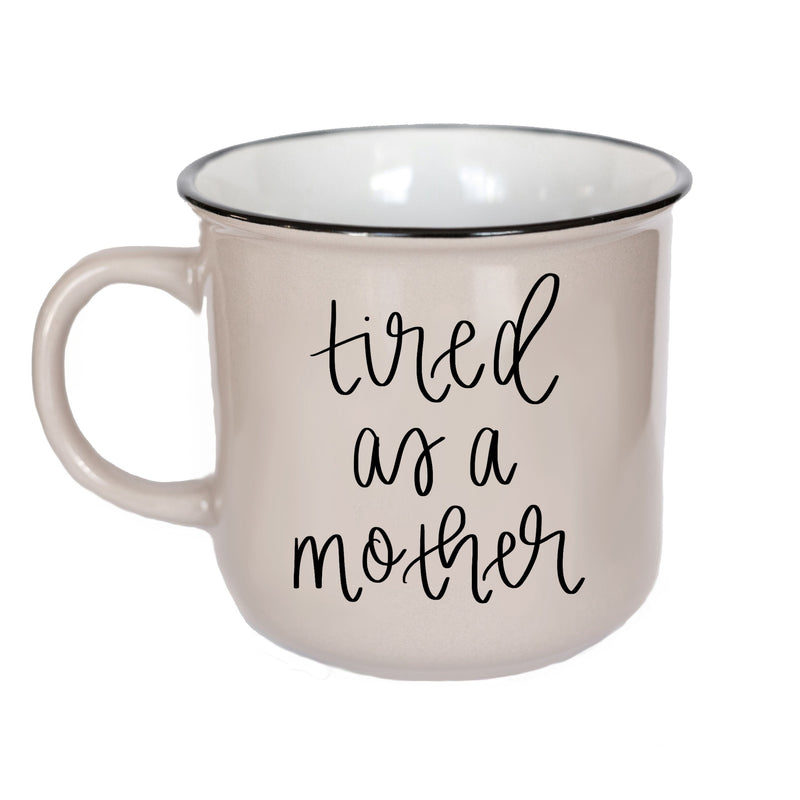 Tired As A Mother Campfire Mug