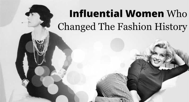 Influential Women Who Changed The Fashion History