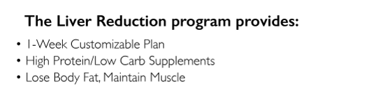 Path to Success Liver Reduction includes a 1 week customizable plan, High protein, low carb supplements, and lose body fat while maintaining muscle