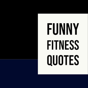 FUNNY FITNESS QUOTES ALL FITNESS ENTHUSIASTS CAN RELATE TO