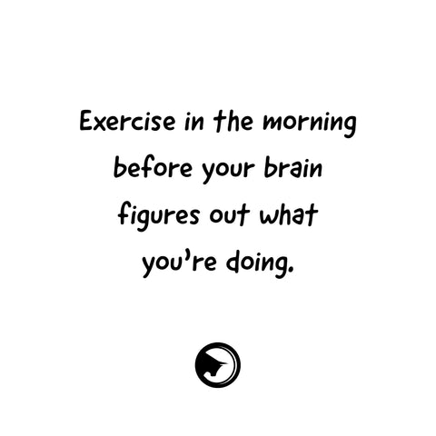 Exercise in the morning before your brain figures out what you're doing