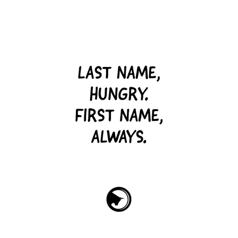 Last name, HUNGRY. First name, ALWAYS