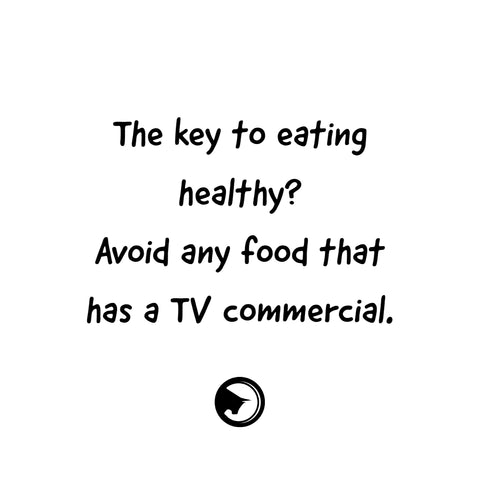 the key to eating healthy avoid anything has that a commercial