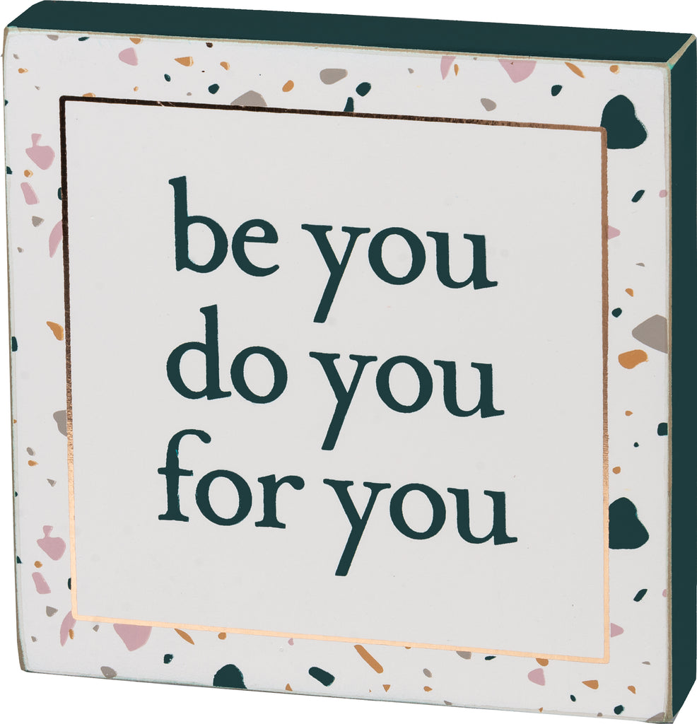 Be You-Do You-For You Block Sign