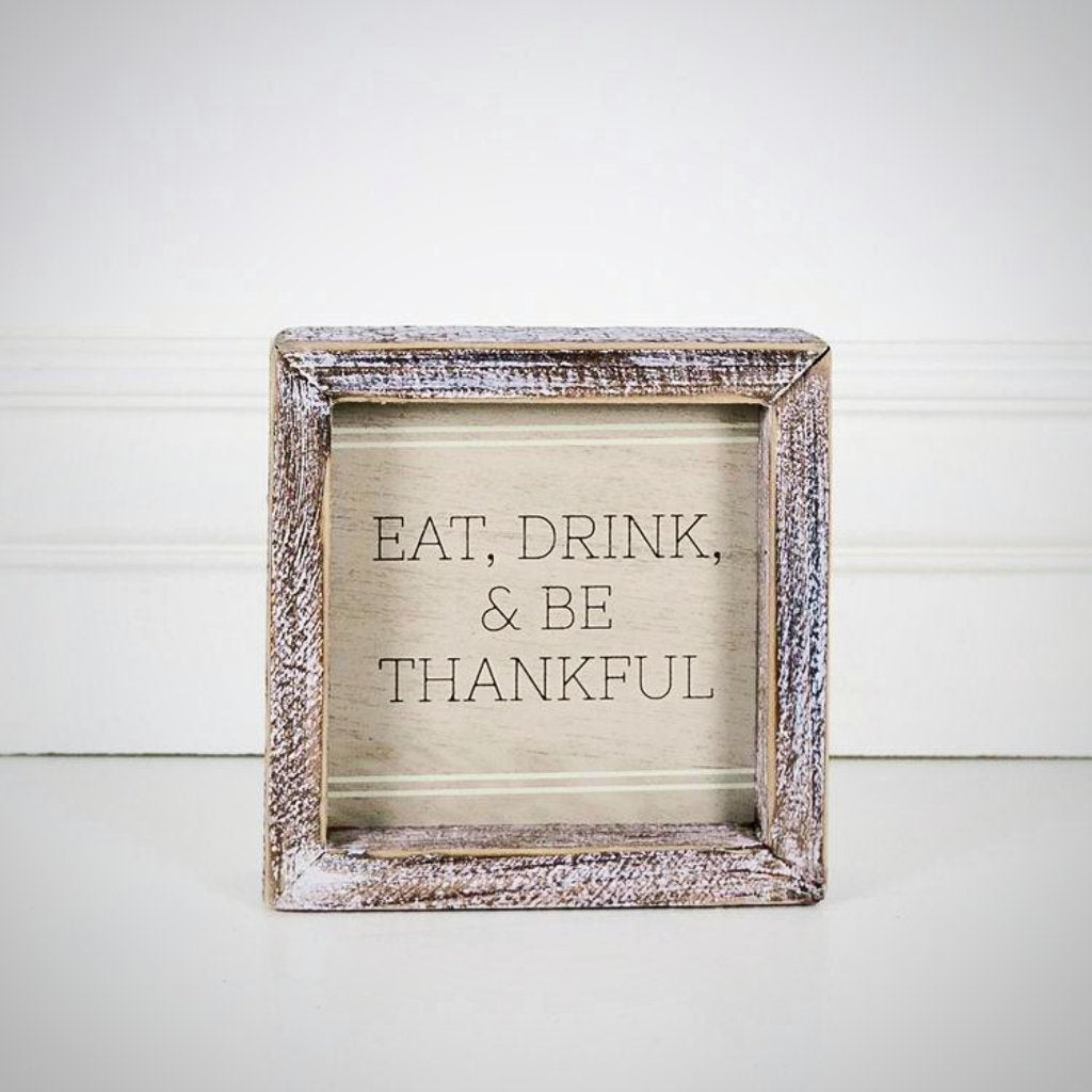 """Eat, Drink & Be Thankful"" - 5"" x 5"" x 1.5"" Wood Frame"
