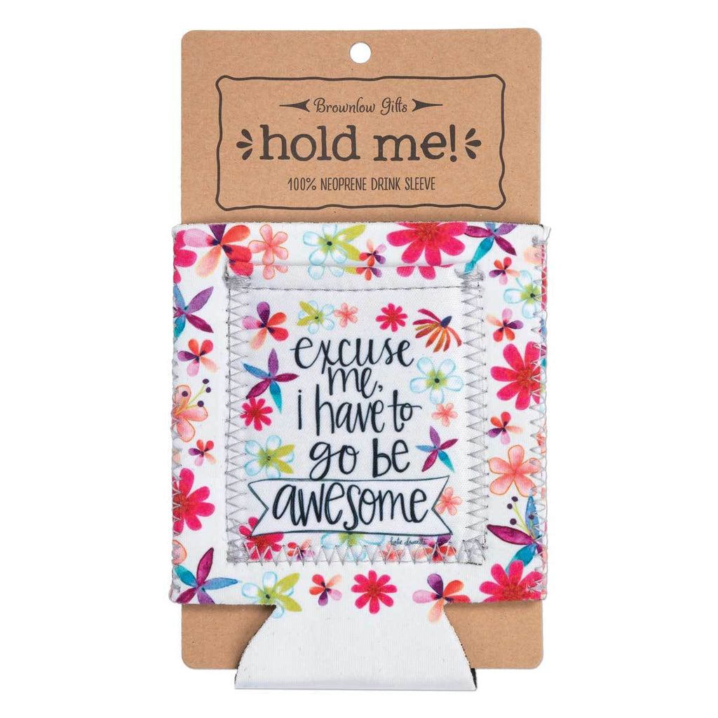"Affirming sentiment, ""Excuse Me, I Have To Go Be Awesome"", and fun artwork makes this pocketed drink sleeve, from the Simple Inspirations Collection, a practical, inspirational & fun treat for yourself or a friend."