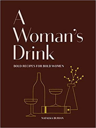 A Woman's Drink - Bold Recipes for Bold Women