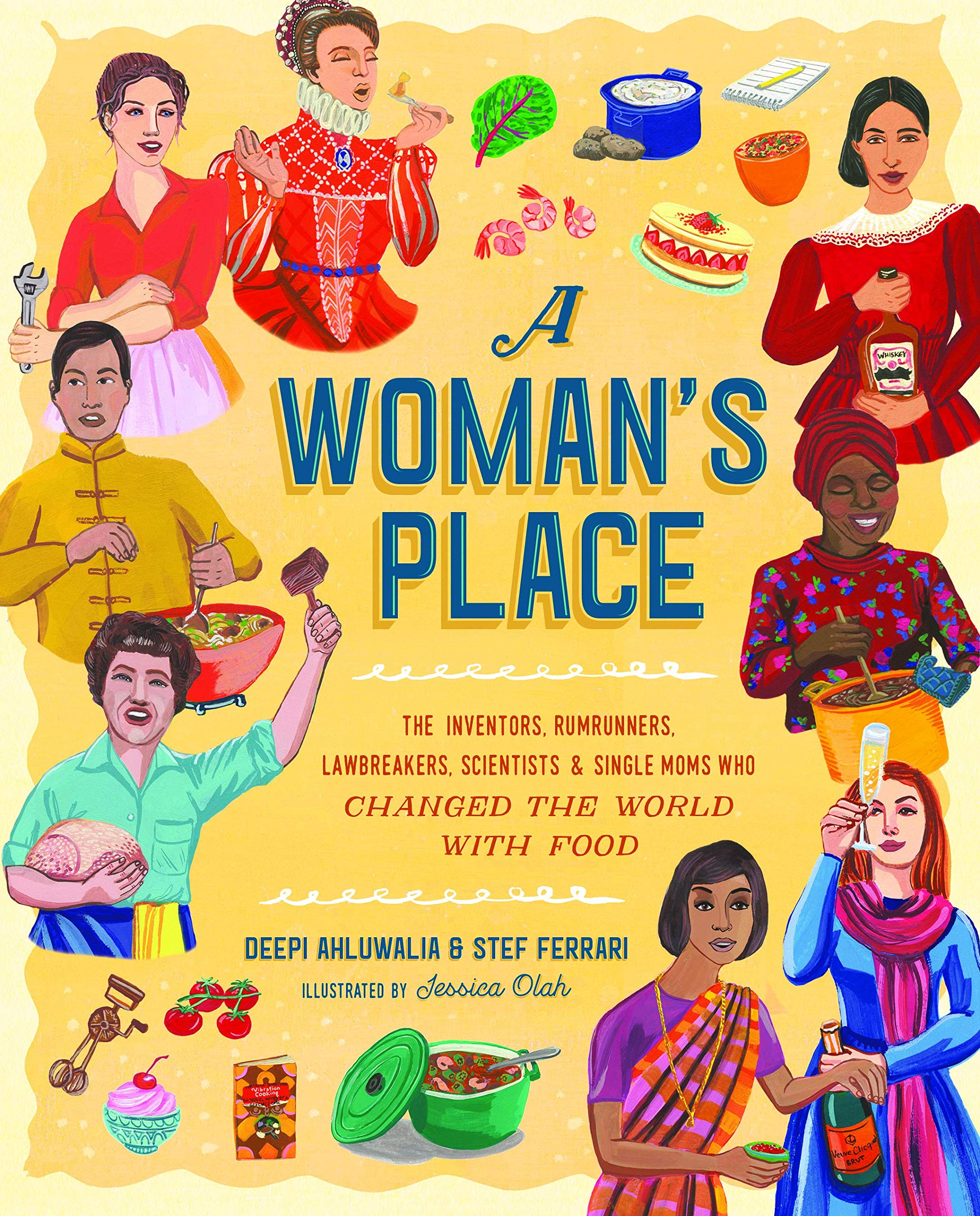 A Woman's Place - The Inventors, Rumrunners, Lawbreakers , Scientists & Single Moms Who Changed The World Of Food