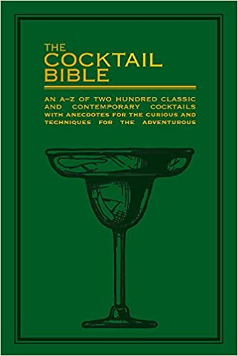 The Cocktail Bible: An A-Z of two hundred classic and contemporary cocktail recipes