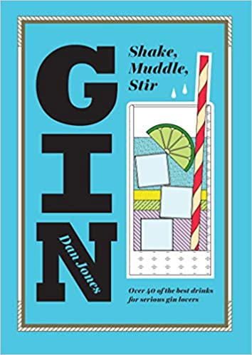 Gin: Shake, Muddle, Stir: Over 40 of the Best Cocktails for Serious Gin Lovers