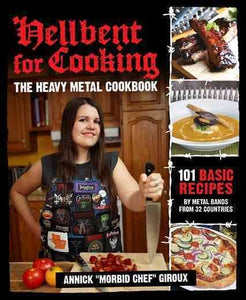 Hellbent for Cooking : The Heavy Metal Cookbook