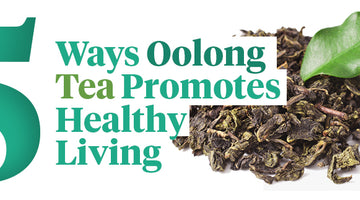 5 Ways Oolong Tea Promotes Healthy Living