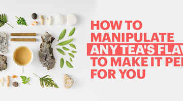How To Manipulate Any Tea's Flavor To Make It Perfect For You