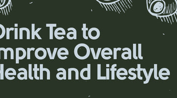 Drink Tea to Improve Overall Health and Lifestyle