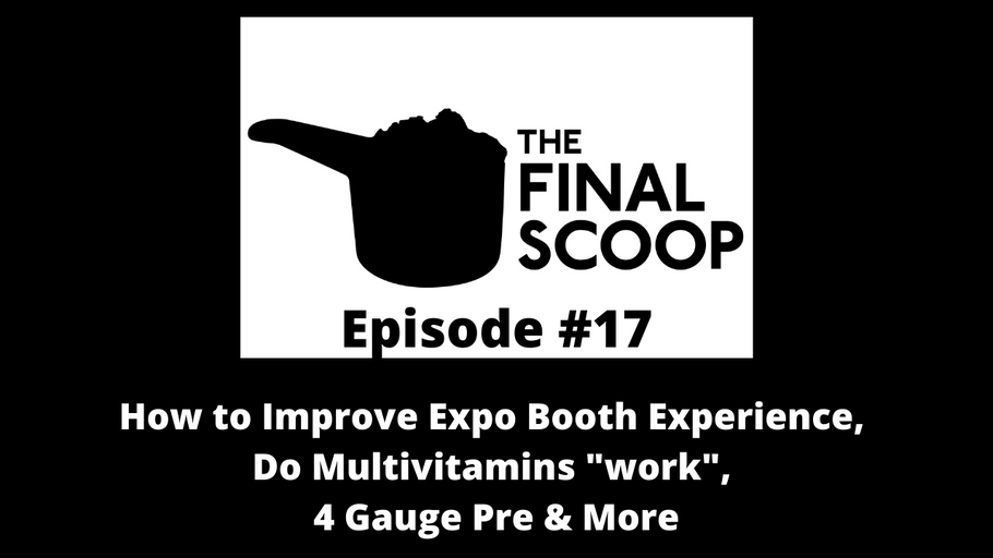 "The Final Scoop #17: How to Improve Expo Booth Experience, Do Multivitamins ""work"", 4 Gauge Pre"