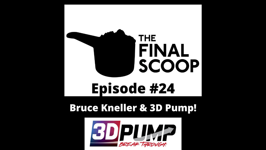The Final Scoop #24: Bruce Kneller & 3D Pump