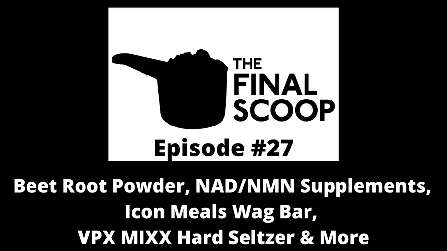 The Final Scoop #27: Beet Root Powder, NAD+/NMN, Icon Meals Wag Bar, VPX MIXX Hard Seltzer & More