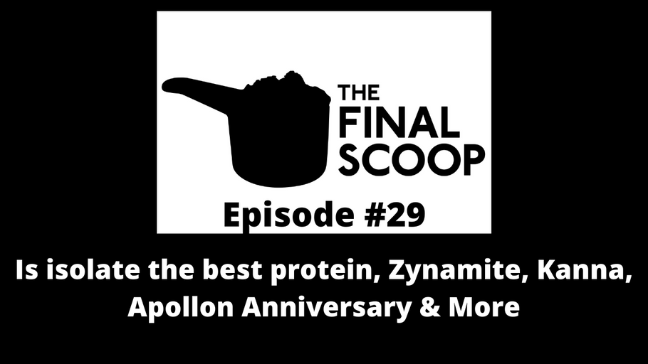 The Final Scoop #29: Is isolate the best protein, Zynamite, Kanna, Apollon Anniversary & More