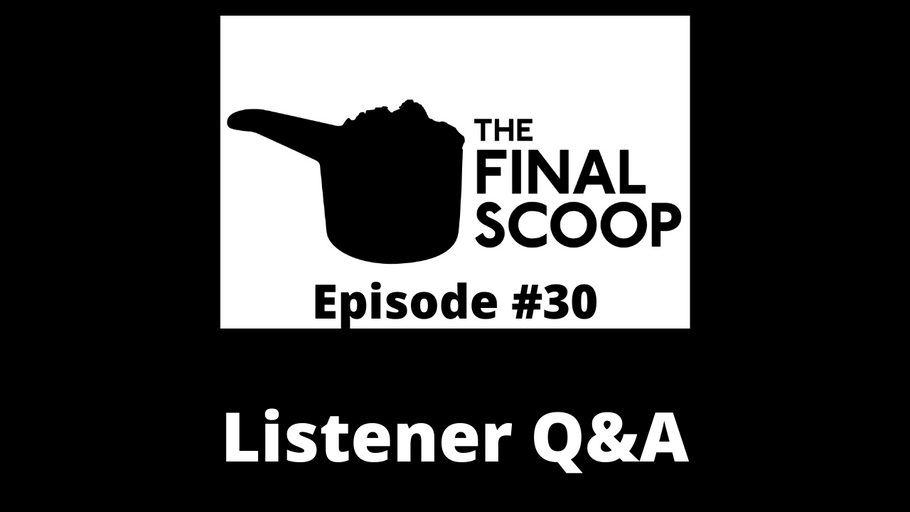 The Final Scoop #30: Listener Q&A
