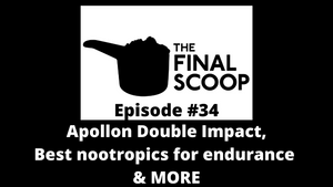 The Final Scoop #34: Apollon Double Impact, Best nootropics for endurance & MORE