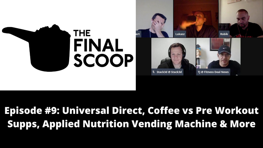 Final Scoop #9: Universal Direct, Coffee vs Pre Workout Supps, Applied Nutrition Vending Machines?